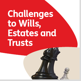 Challenges to Wills, Estates and Trusts